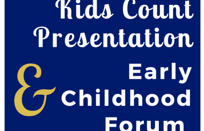 Early Childhood Forum & Kids Count Presentation